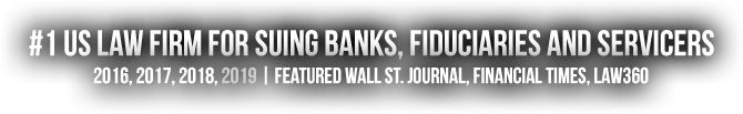 #1 US Law Firm for Suing Banks, Fiduciaries and Servicers